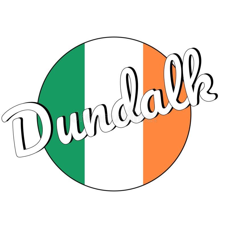 Round guzika ikona flaga państowowa Irlandia z zielenią, bielem i pomarańcze, barwi i inskrypcja miasta imię Dundalk obraz royalty free