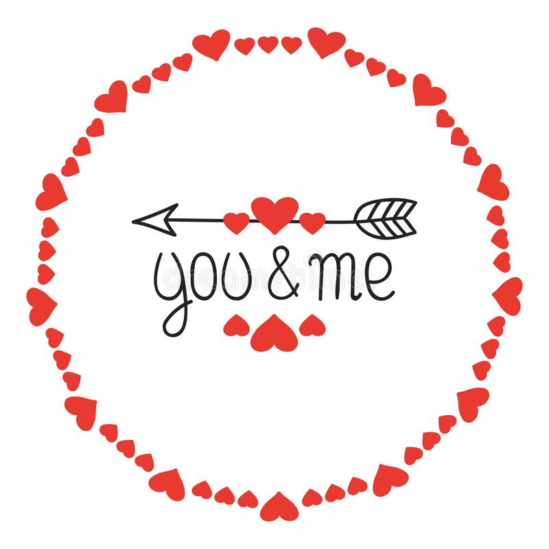 Round Heart Frame. You and Me. Romantic Labels Badges. Hand Drawn Decorative Element. Love Phrase. Heart. Lettering. Calligraphy. Vector Illustration royalty free illustration