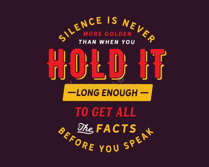Ruhe ist nie goldener als, wenn Sie sie lang genug halten, um alle Tatsachen zu erhalten, bevor Sie sprechen lizenzfreie abbildung