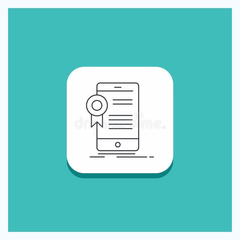 Runder Knopf für Zertifikat, Bescheinigung, App, Anwendung, Zustimmung Linie Ikone Türkis-Hintergrund vektor abbildung