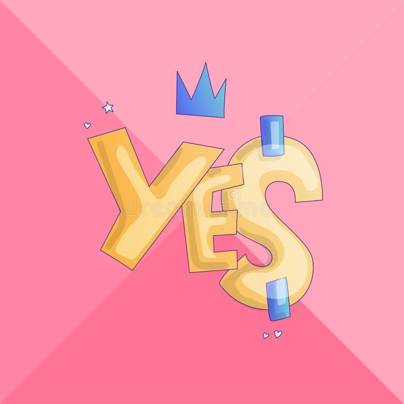 Sí etiqueta engomada para la niña y la princesa, ejemplo lindo del vector de la historieta sobre palabra sí Sí con la corona y lo stock de ilustración