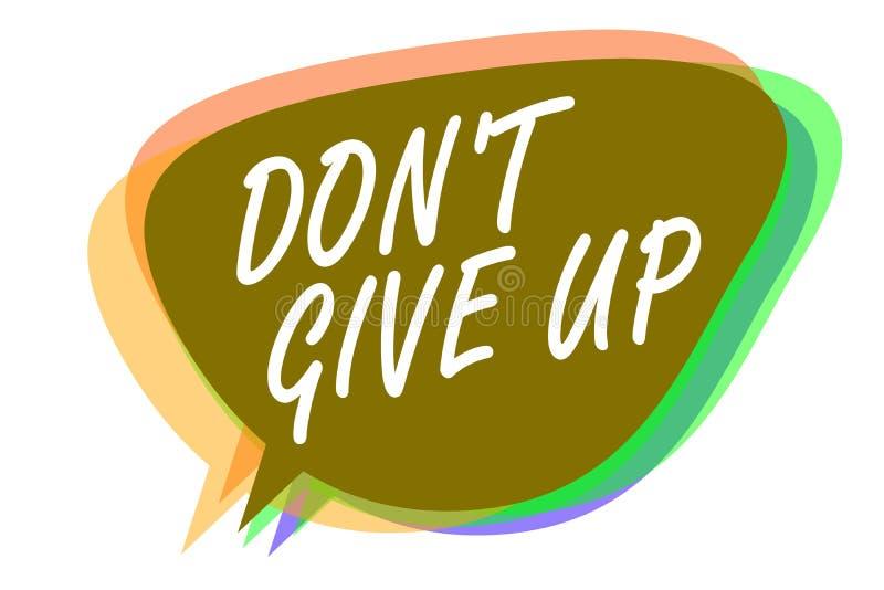 Słowa writing tekst Don t no Dawać Up Biznesowy pojęcie dla Zdecydowany Wytrwać Kontynuuje Wierzyć w Ty mowa bąbla jazia ilustracja wektor