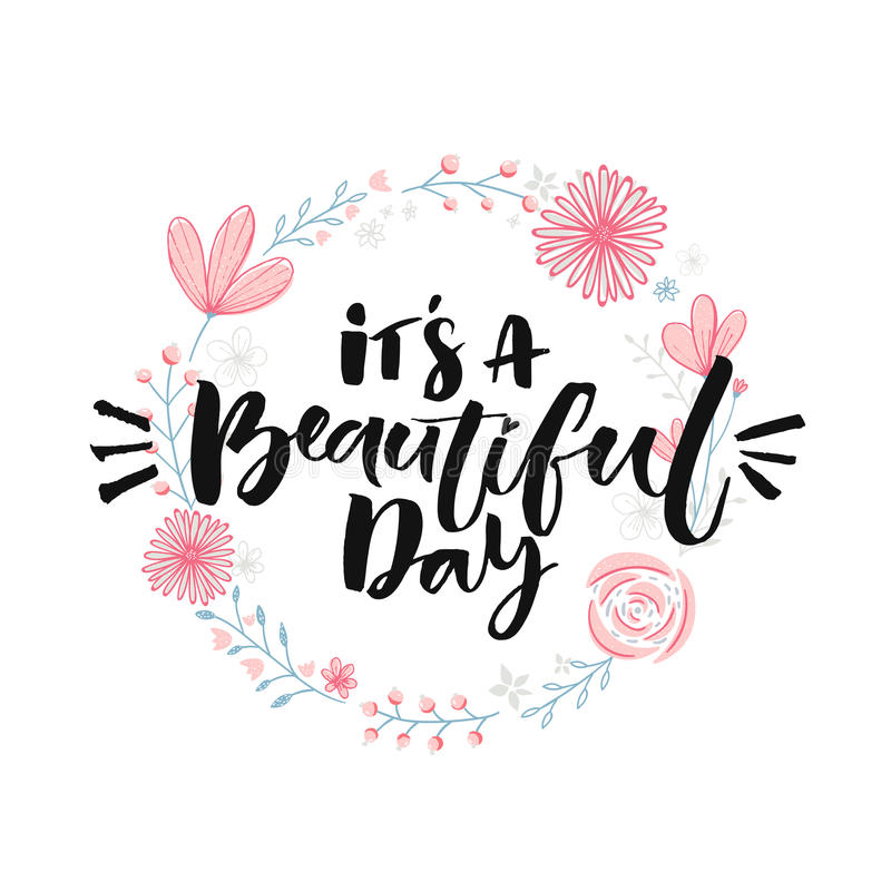 It's a beautiful day. Brush lettering in floral wreath. Inspirational quote, modern calligraphy.  vector illustration