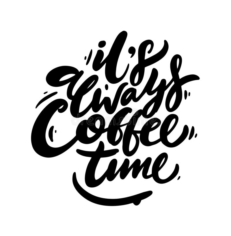 It`s always coffee time phrase hand drawn lettering. Modern brush caligraphy. Vector illustration. Isolated on white background royalty free illustration