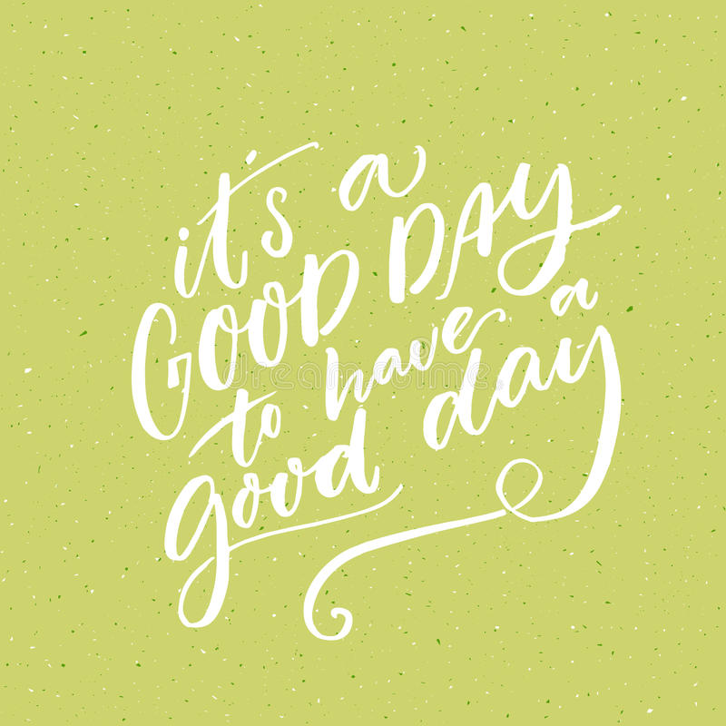 It s a good day to have a good day. Inspirational morning saying for social media and motivational posters. Vector quote stock illustration