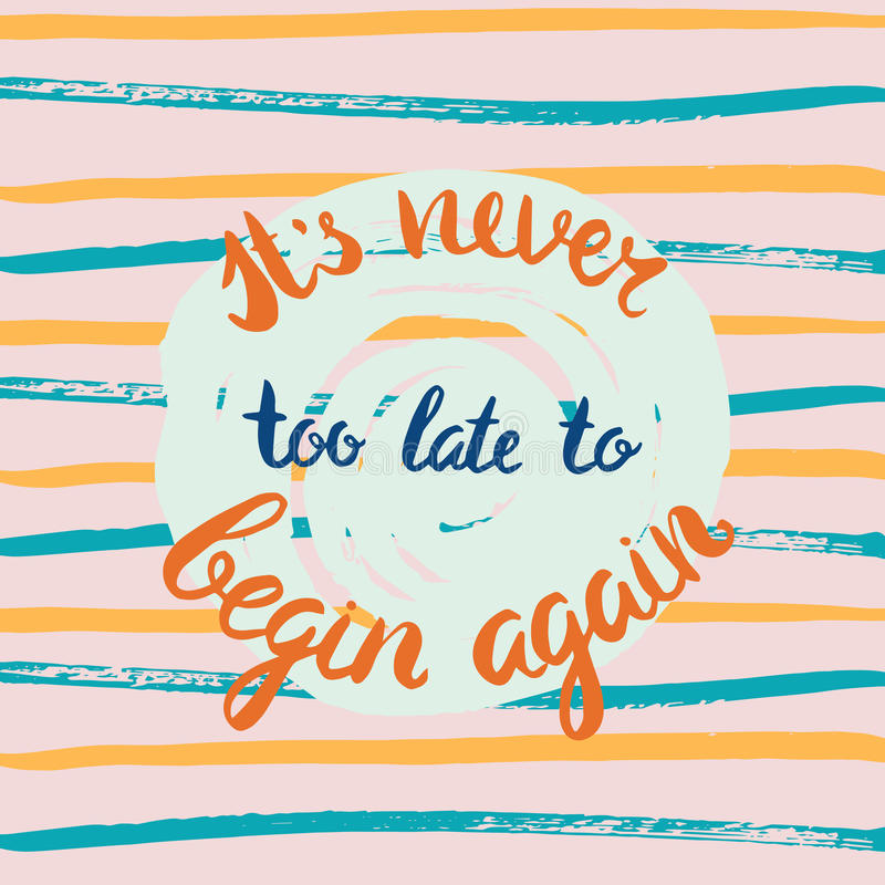 It s never too late to begin again.Handdrawn brush lettering. Unique lettering made by hand. Great for posters, mugs, apparel design, print royalty free illustration