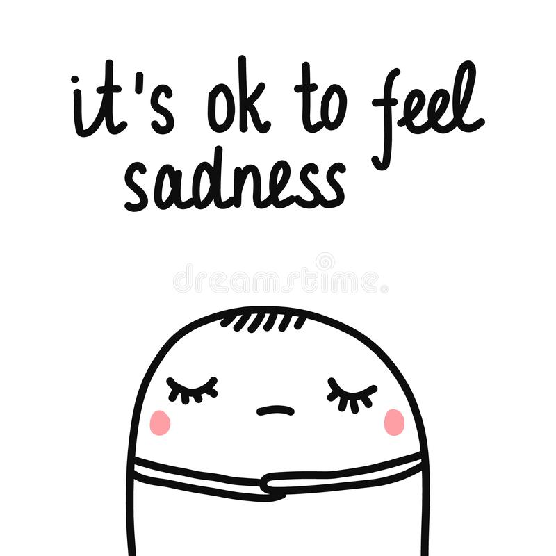 It`s ok to feel sadness hand drawn illustration with cute marshmallow sad and tired for prints posters psychology royalty free illustration