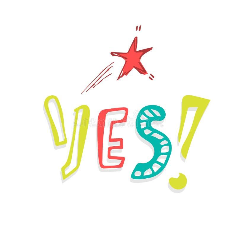 S? poniendo letras Caligraf?a de la escritura Impresión, cartel y etiqueta engomada de la camiseta con el texto sí Mensaje del ic ilustración del vector
