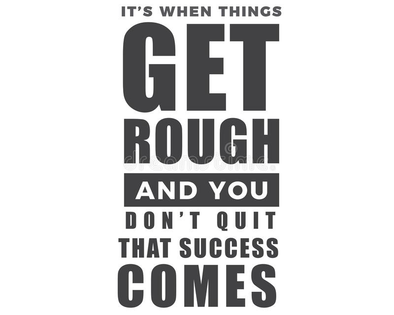 It`s when things get rough and you don`t quit that success comes royalty free illustration