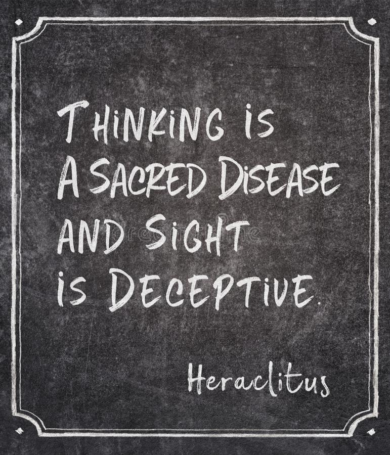 Sacred disease Heraclitus quote. Thinking is a sacred disease and sight is deceptive - ancient Greek philosopher Heraclitus quote written on framed chalkboard stock illustration