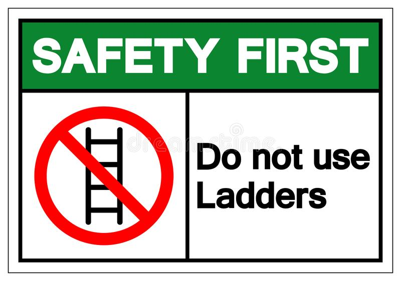Safety First Do not use ladders Symbol Sign ,Vector Illustration, Isolate On White Background Label. EPS10 stock illustration