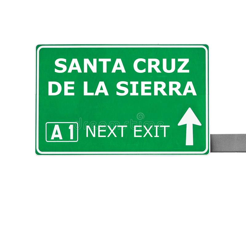 SANTA CRUZ DE LA SIERRA road sign isolated on white royalty free stock images