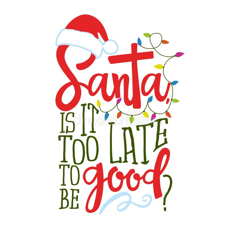 Santa, it is too late to be good? - Calligraphy phrase for Christmas. stock photo