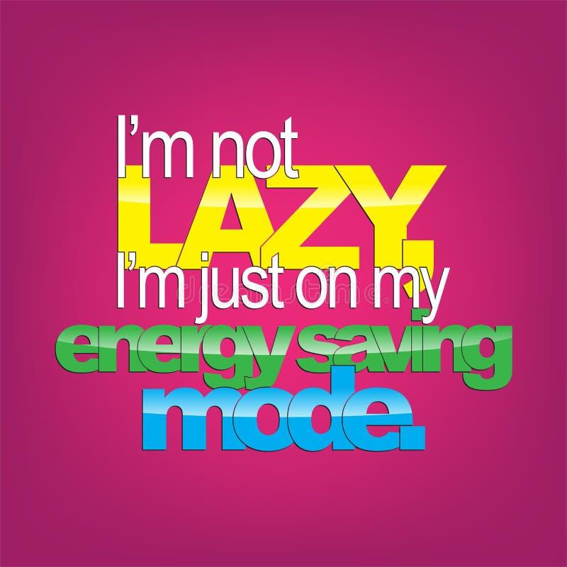 Sarcastic background. I'm not lazy, I'm just on my energy saving mode. Sarcastic backgrpound royalty free illustration
