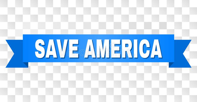 Blue Stripe with SAVE AMERICA Caption. SAVE AMERICA text on a ribbon. Designed with white caption and blue tape. Vector banner with SAVE AMERICA tag on a vector illustration