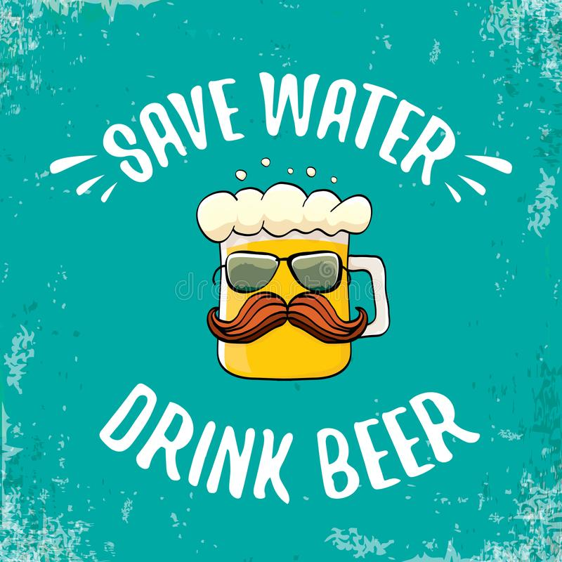Save water drink beer vector concept illustration. vector funky beer character with funny slogan for print on tee or. Save water drink beer vector illustration stock illustration