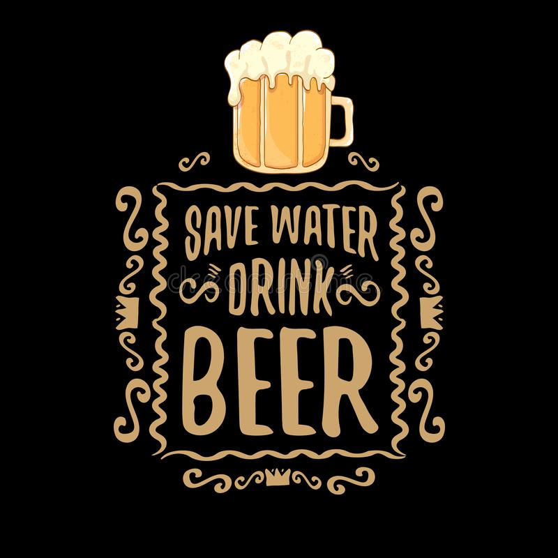 Save water drink beer vector concept print or vintage brown poster. vector funky beer quote or slogan for print on tee. Save water drink beer vector concept stock illustration