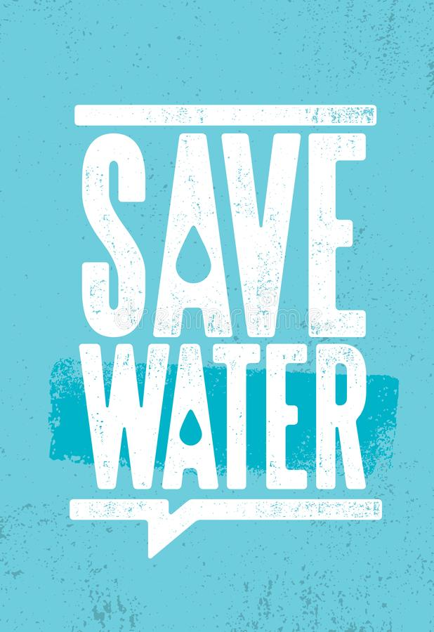 Save Water Sustainable Eco Friendly Illustration On Organic Rough Textured Background. Save Water Sustainable Eco Friendly Illustration On Organic Rough royalty free illustration