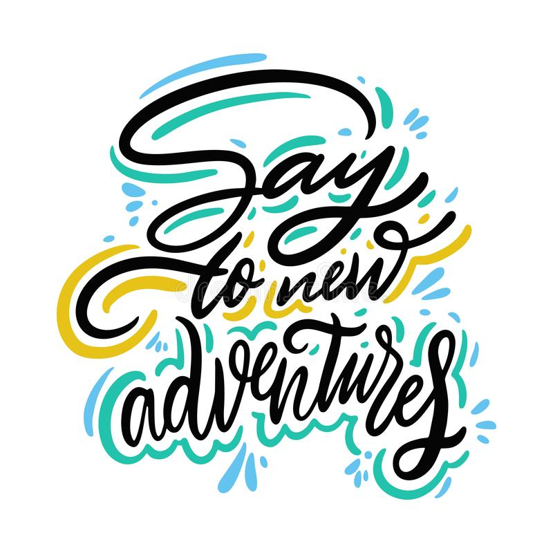 Say to new adventures hand drawn vector quote lettering. Motivational typography. Isolated on white background vector illustration