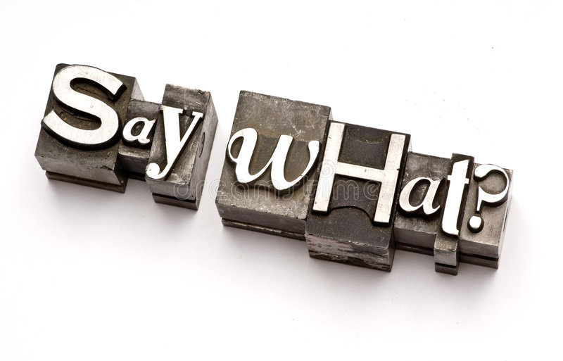 Say What?. Photographed using vintage letterpress type royalty free stock photos