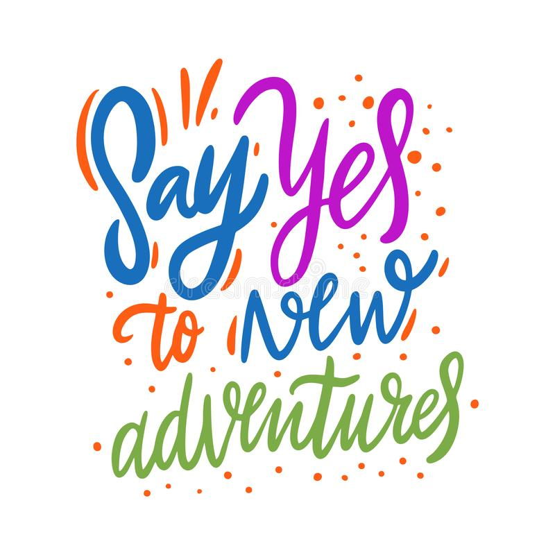 Say Yes to New Adventure. Hand drawn vector lettering. Isolated on white background stock illustration