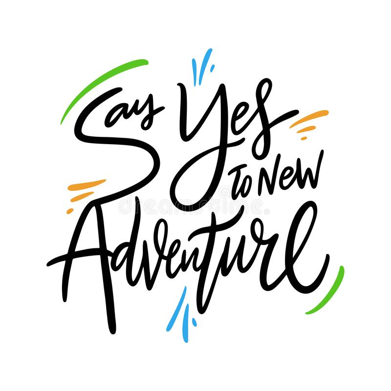 Say Yes to new adventure hand drawn vector quote lettering. Motivational typography. Isolated on white background royalty free illustration