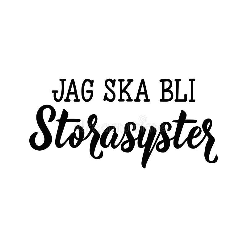 Schwedischer Text: I ` m, das geht, große Schwester zu sein beschriftung Kalligraphievektorillustration Zacke ska bli storasyster stock abbildung