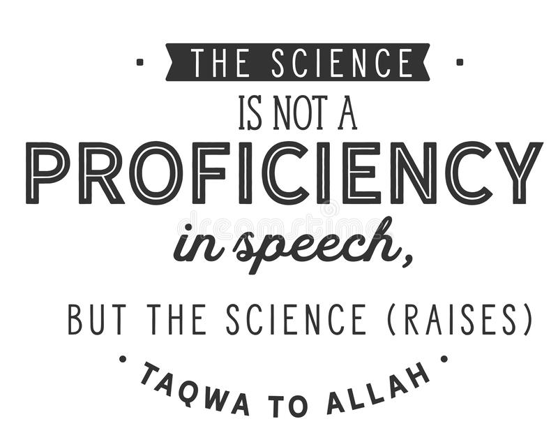 The science is not a proficiency in speech, but the science raises taqwa to Allah. Motivational quote stock illustration