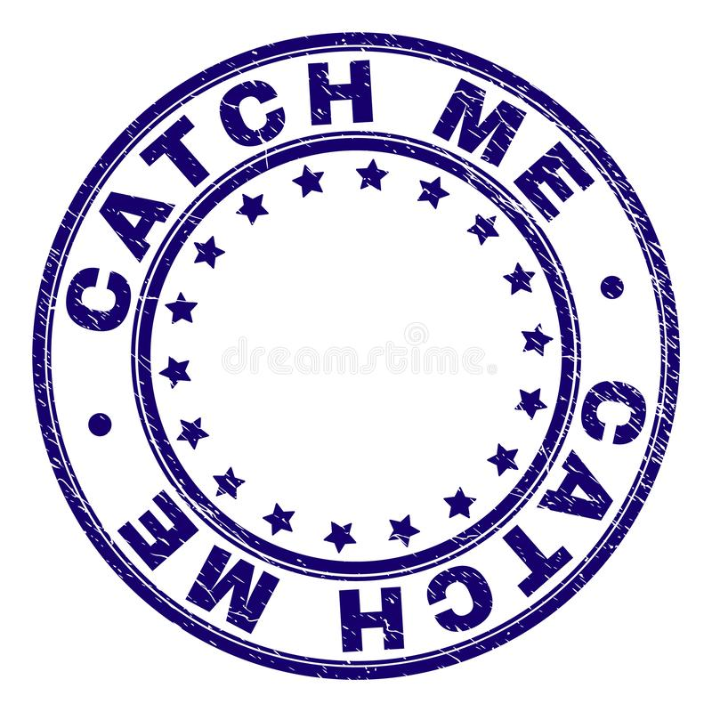 Scratched Textured CATCH ME Round Stamp Seal. CATCH ME stamp seal watermark with distress texture. Designed with circles and stars. Blue vector rubber print of royalty free illustration