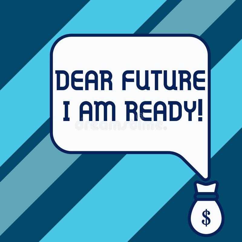 Scrittura concettuale della mano che mostra a futuro caro sono pronto Foto di affari che montra situazione di azione dello stato  illustrazione di stock