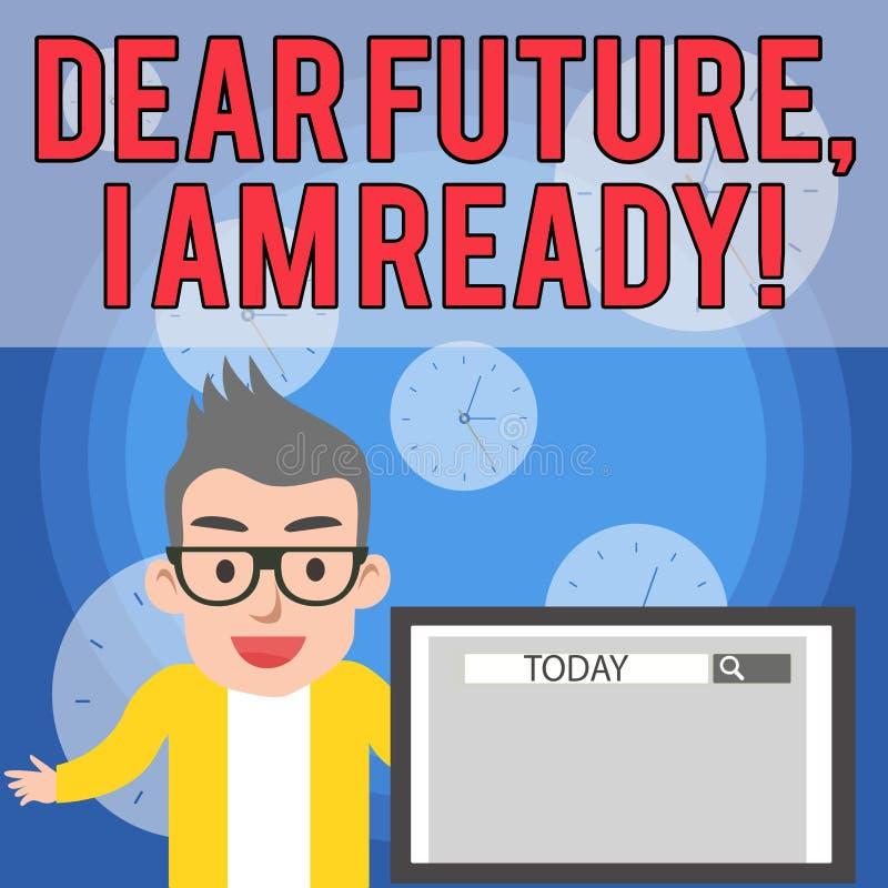 Scrivendo la nota che mostra a futuro caro sono pronto Montrare della foto di affari sicuro muoversi avanti o affrontare il futur illustrazione di stock