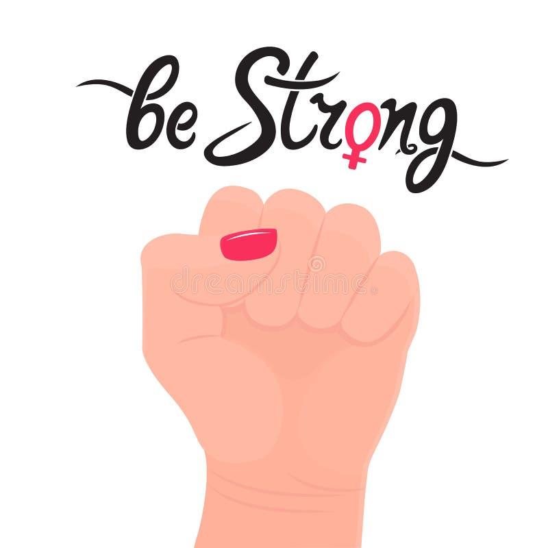 Sea cita fuerte de la escritura Muestra femenina del género para arriba aumentada protesta del puño, fuerza, lucha para las derec libre illustration