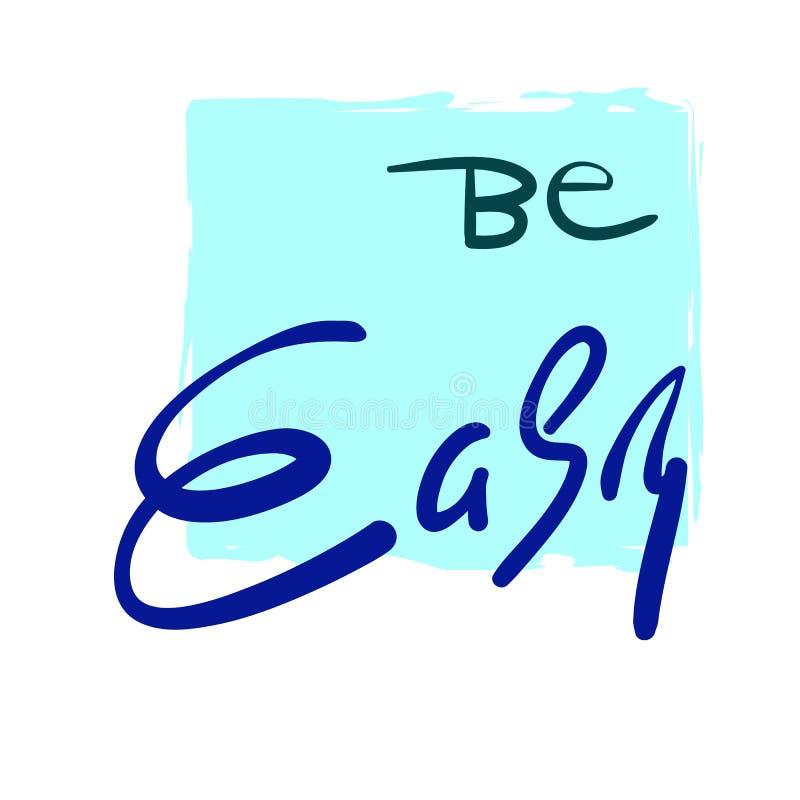 Sea fácil - simple inspire y cita de motivación Letras hermosas dibujadas mano Imprima para el cartel inspirado, camiseta, bolso ilustración del vector