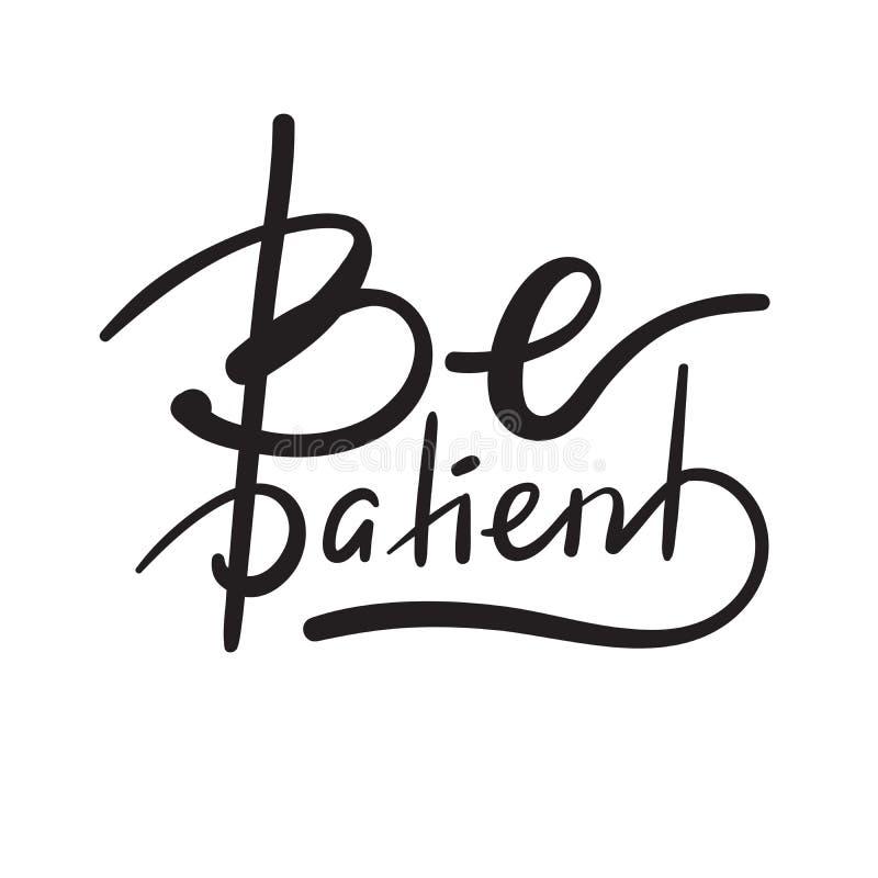 Sea paciente - simple inspire y cita de motivación Letras hermosas dibujadas mano ilustración del vector