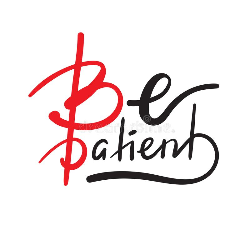 Sea paciente - simple inspire y cita de motivación Letras hermosas dibujadas mano Imprima para el cartel inspirado, camiseta, bol libre illustration