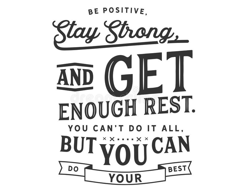 Sea positivo, estancia fuerte, y consígale a bastante resto can't hacerlo todo, pero usted puede hacer su mejor stock de ilustración