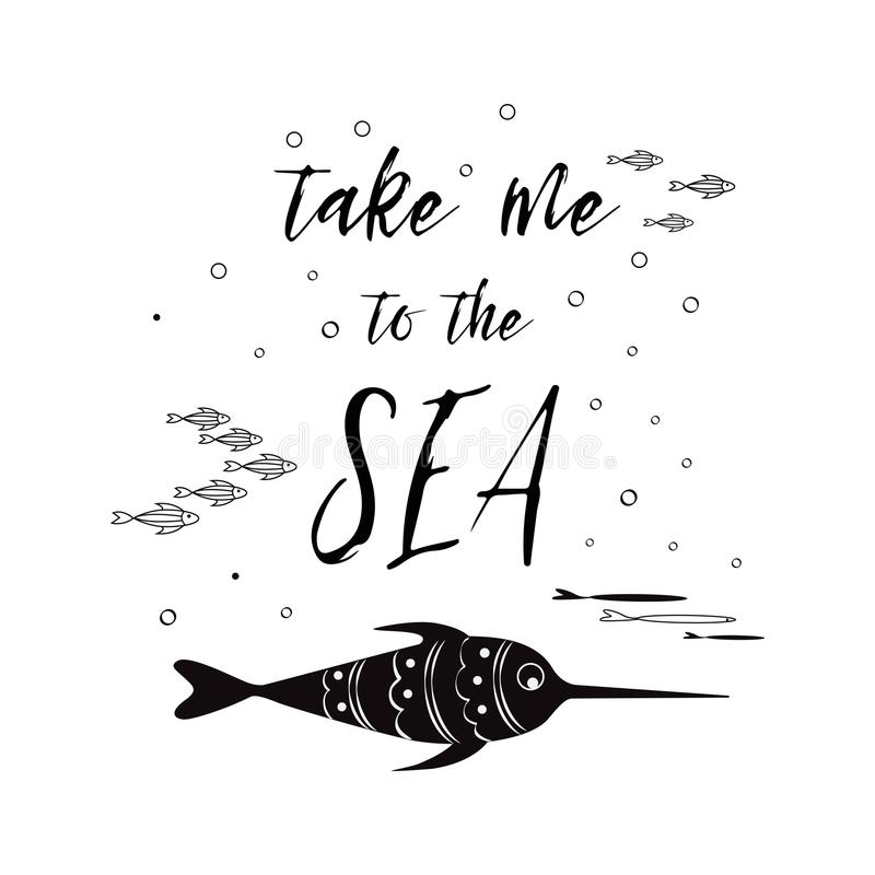 Sea poster with sea fish phrase Take me to the sea in the black color Vector typographic banner inspirational quote. Sea poster with sea fish phrase Take me to royalty free illustration