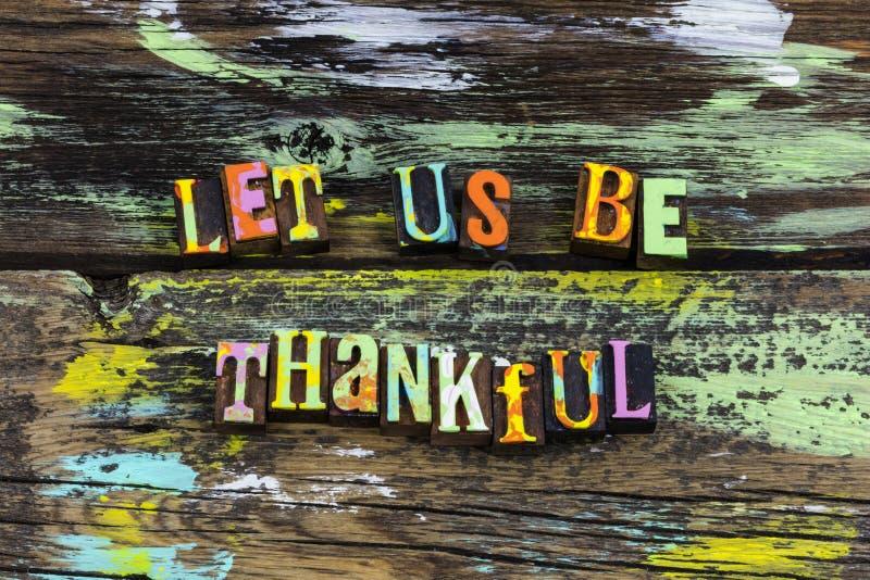 Sea siempre agradecido toman tiempo amor agradecido de la esperanza de la fe foto de archivo libre de regalías