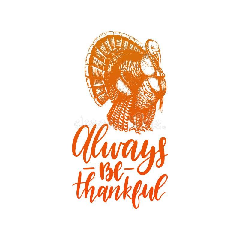 Sea siempre letras agradecidas Ejemplo del vector del pavo para el día de la acción de gracias Invitación o tarjeta de felicitaci libre illustration