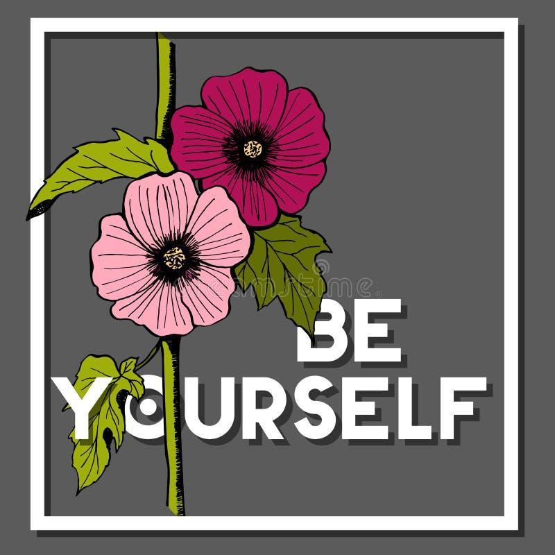 Sea usted mismo cita con la flor de Rosea del Alcea ilustración del vector