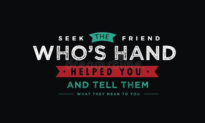 Seek the friend who`s hand helped you and tell them what they mean to you royalty free illustration