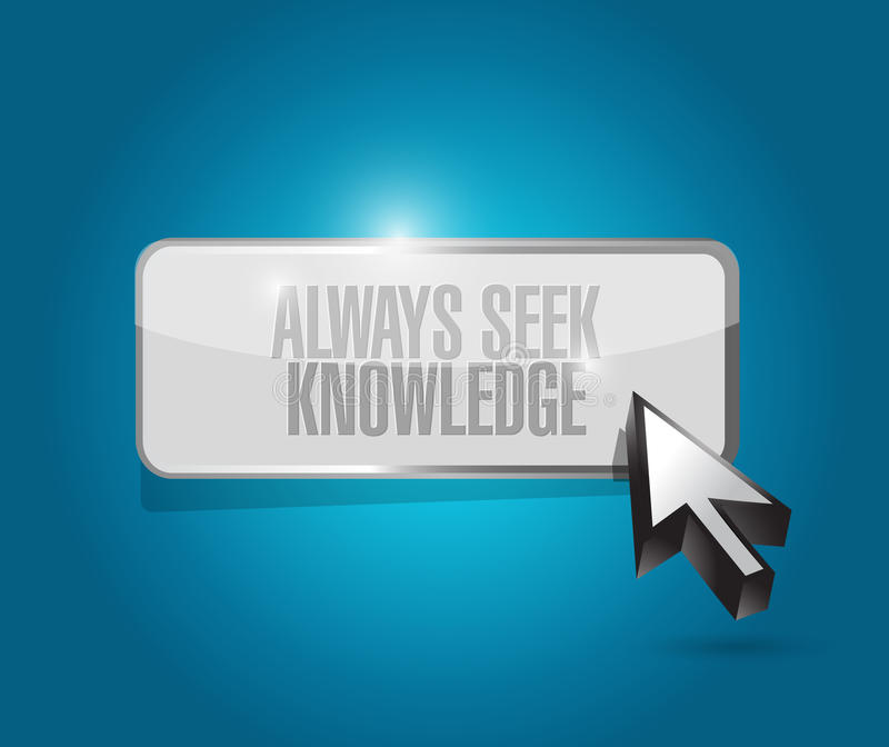 Always seek knowledge button sign concept. Illustration design over white vector illustration