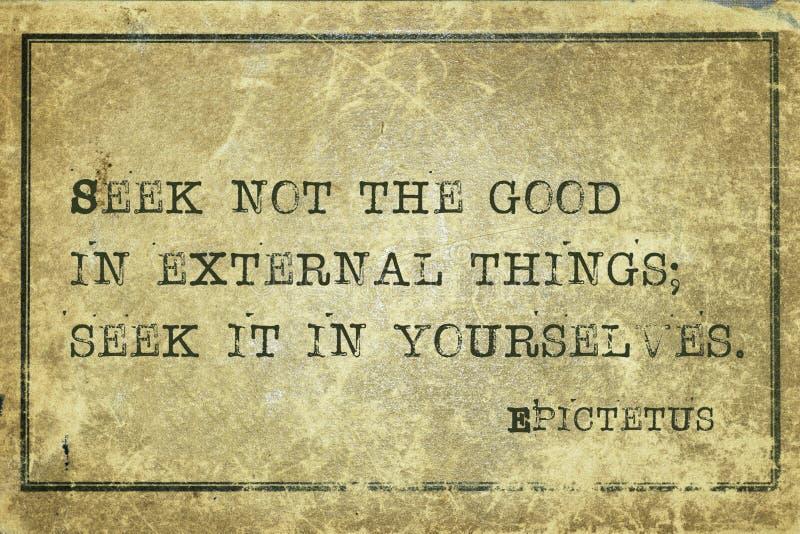 Seek it Epic. Seek not the good in external things - ancient Greek philosopher Epictetus quote printed on grunge vintage cardboard royalty free illustration