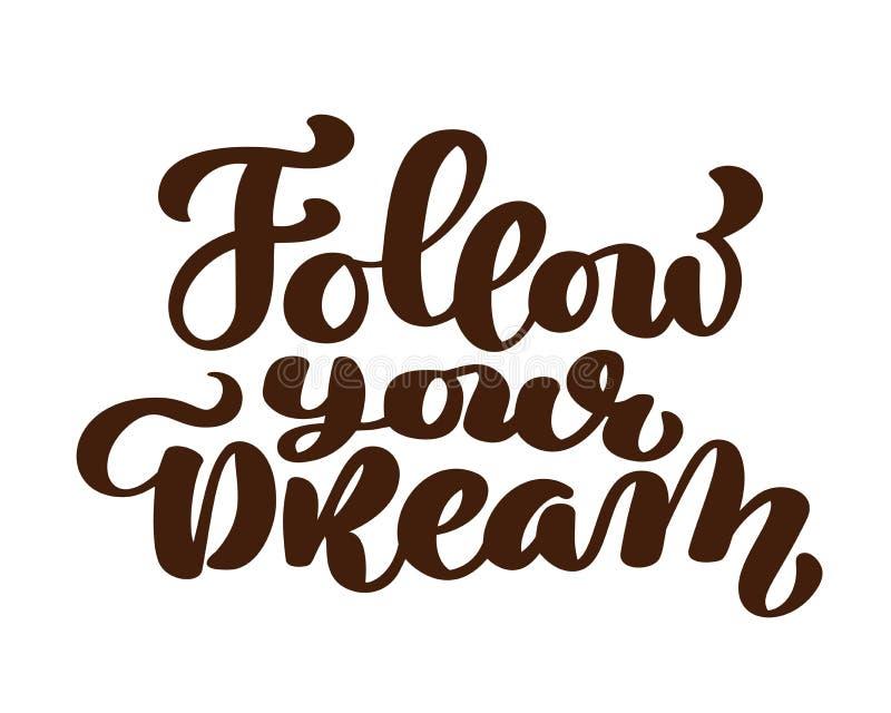 Segua la vostra iscrizione scritta mano di slogan di sogni Calligrafia moderna della spazzola per la cartolina d'auguri, manifest royalty illustrazione gratis