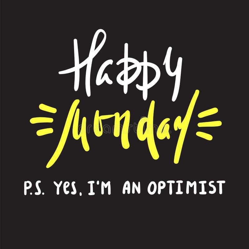 Segunda-feira feliz P S Sim eu sou otimista - inspire e citações inspiradores Cópia para o cartaz inspirado, ilustração do vetor