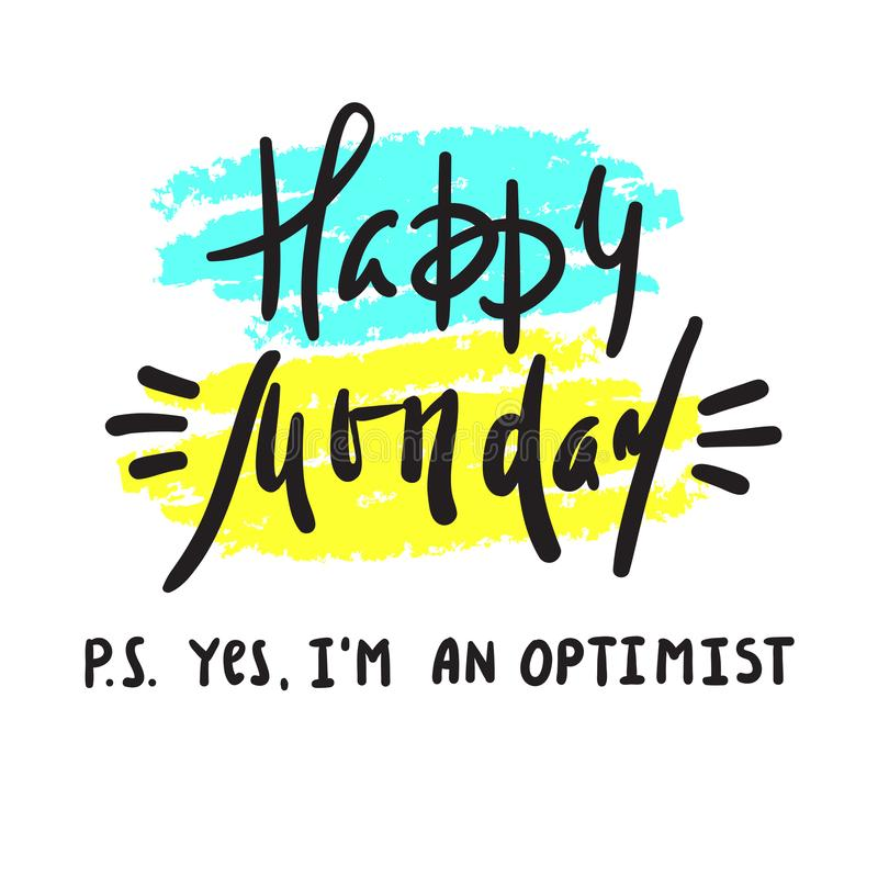 Segunda-feira feliz P S Sim eu sou otimista - inspire e citações inspiradores Imprima para o cartaz inspirado, t-shirt, saco ilustração stock