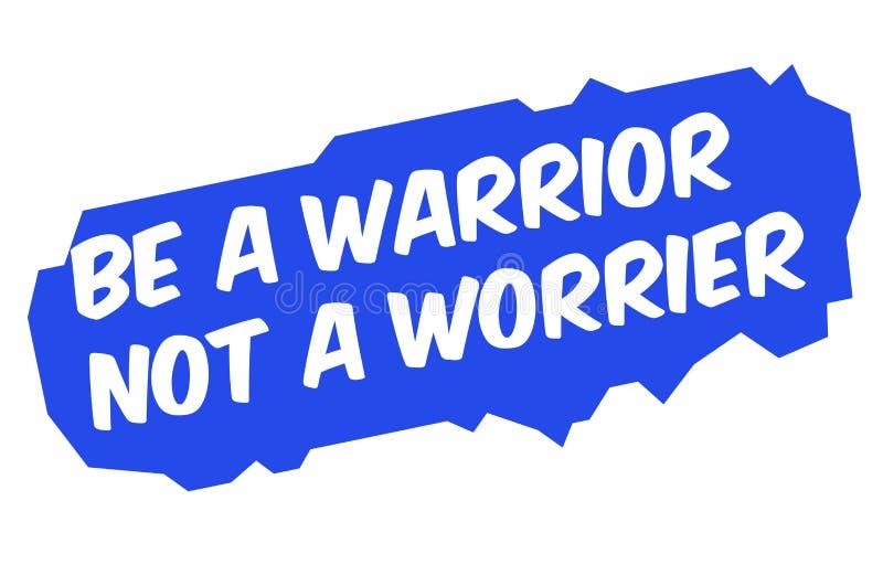 Seien Sie ein Krieger kein Worrier vektor abbildung