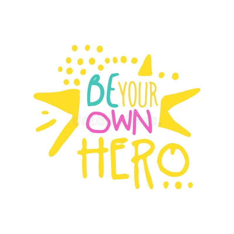 Seien Sie Ihr eigener positiver Slogan des Helden, die Hand, die bunte Illustration Vektor des Motivzitats beschriftend geschrieb stock abbildung