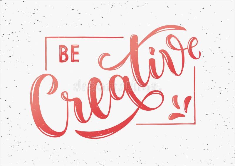 Seien Sie - Motiv- und inspirierend handgeschriebenes beschriftendes Zitat kreativ lizenzfreie abbildung