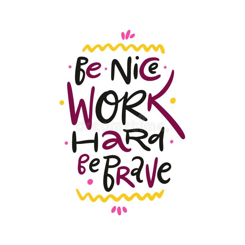 Seien Sie Nizza Arbeit, stark tapfer zu sein Hand gezeichnete Vektorbeschriftung Inspirierend Motivzitat stock abbildung